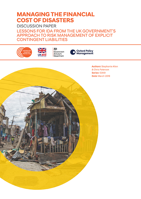 Managing the financial cost of disasters - DISCUSSION PAPERLessons for IDA from the UK Government's approach to explicit contingent liabilities. This paper draws on learning from the UK's Contingent Liability Approval Framework to consider how IDA could better support the systematic identification and management of contingent disaster liabilities for its client countries.