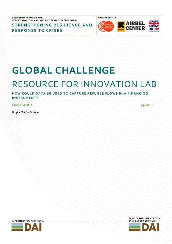 global challenge - RESOURCE FOR INNOVATION LABHOW COULD DATA BE USED TO CAPTURE REFUGEE FLOWS IN A FINANCING INSTRUMENT?SEPTEMBER 2018