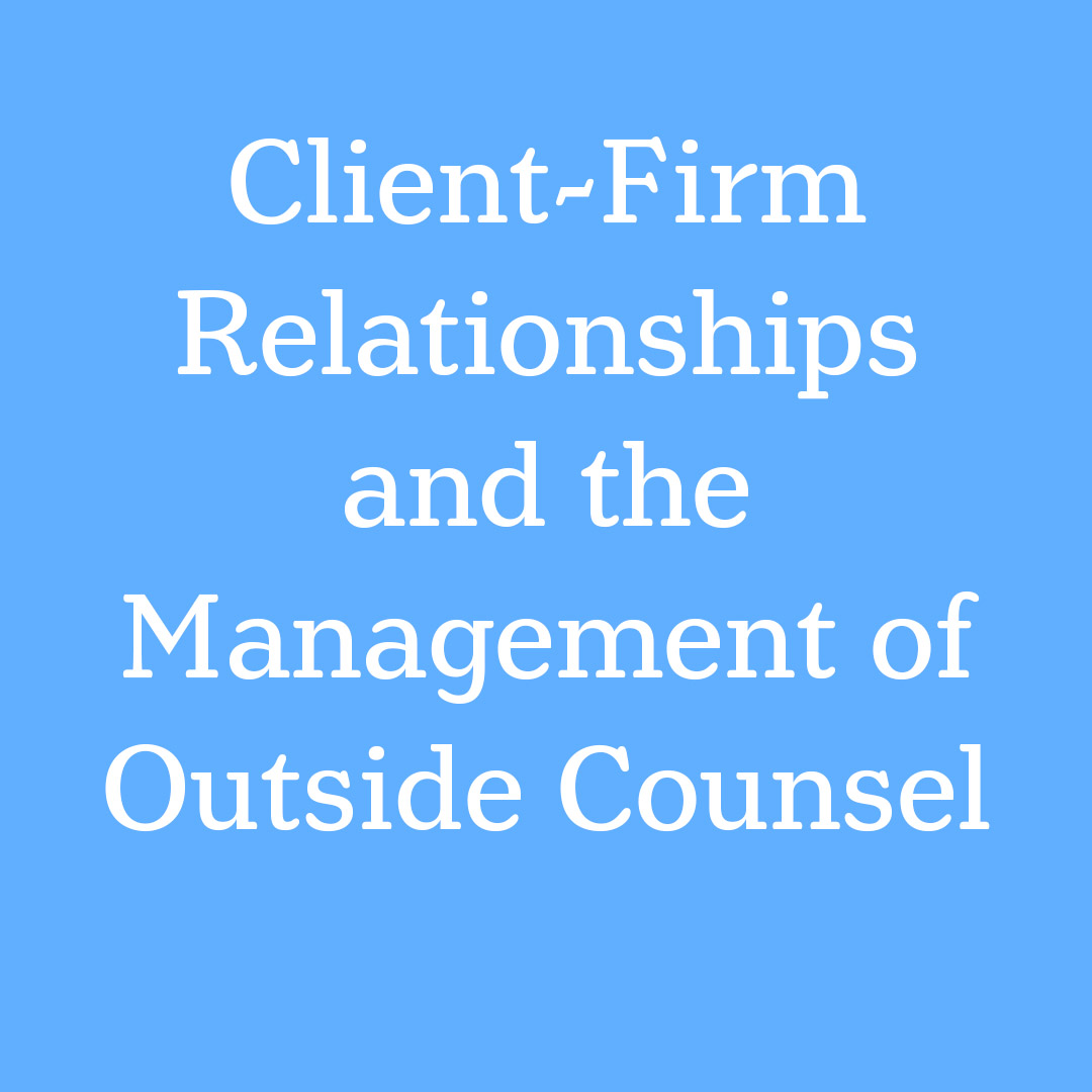 Client-Firm Relationships and the Management of Outside Counsel.jpg