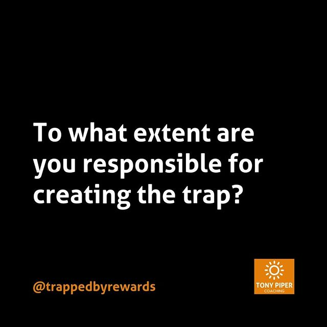 So here's the big question...⠀ ⠀ To what extent are you responsible for creating the trap? ⠀ ⠀ Your answer to this question is going to determine how easy it is to escape.⠀ ⠀  #trappedbyrewards