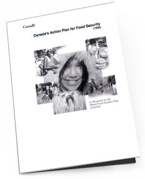 Canada's Action Plan for Food Security 1998    This action plan was created in response to the World Food Summit of 1996 where Canada joined 186 other nations to endorse the Summit's goal – to reduce the number of undernourished people by half no later than the year 2015. This action plan addresses the underlying food access issues relating to poverty, social justice and the degradation of natural resources.