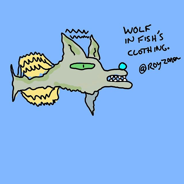 Wolf in Fish's Clothing.