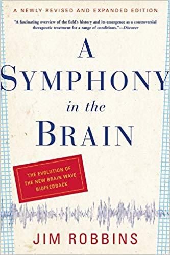 A Symphony in the Brain: The Evolution of the New Brain Wave Biofeedback by Jim Robbins