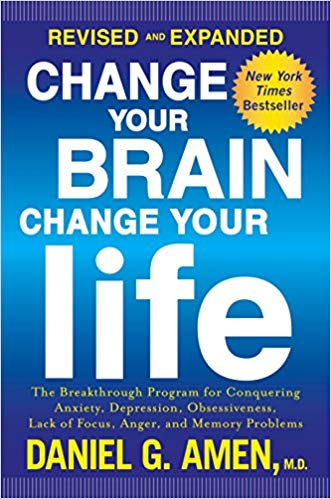 Change Your Brain, Change Your Life: The Breakthrough Program for Conquering Anxiety, Depression, Obsessiveness, Anger, and Impulsiveness by Daniel G. Amen