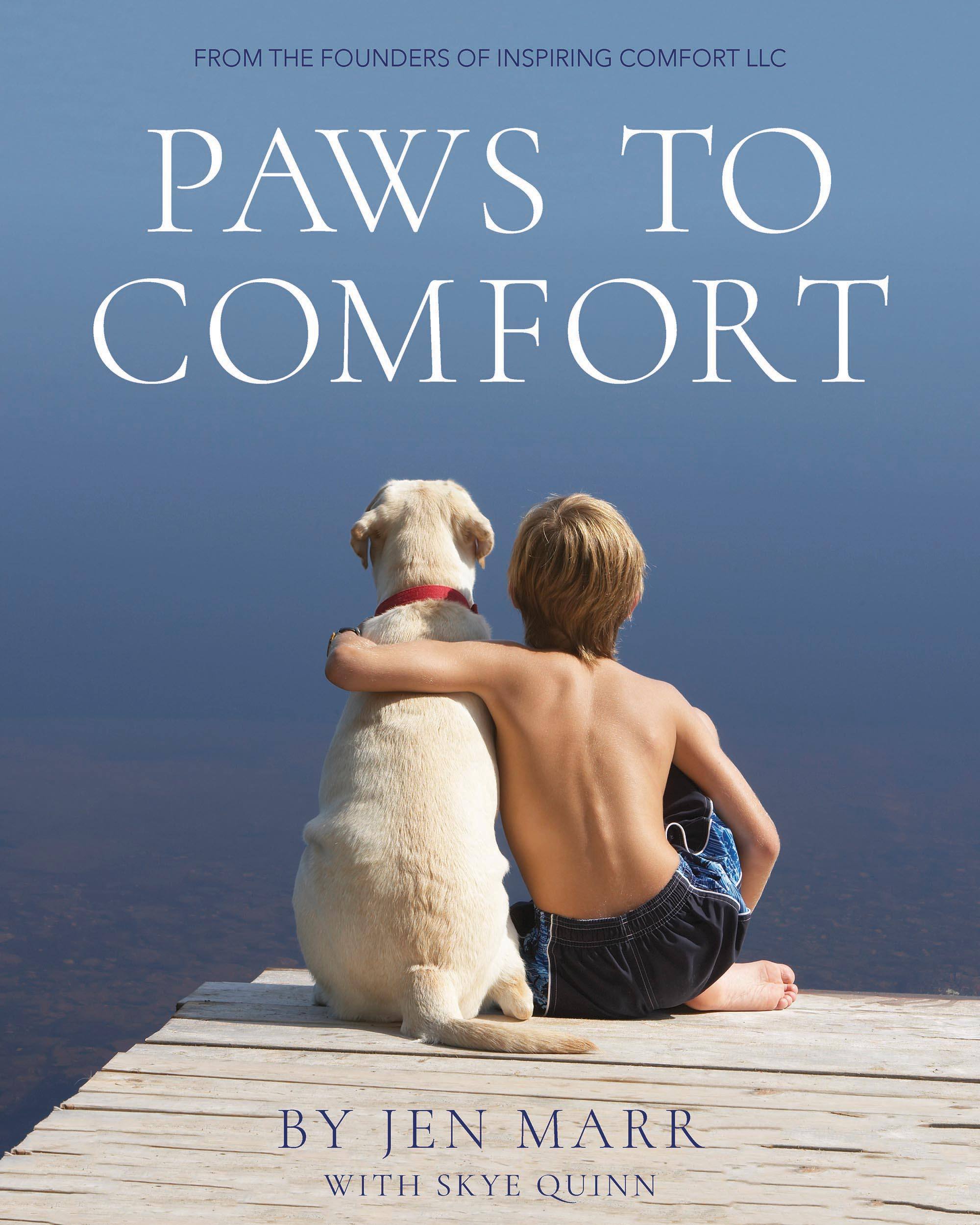 Paws to Comfort  by Jen Marr with Skye Quinn.  New Degree Press. Paperback & eBook. Publication date: November 2019