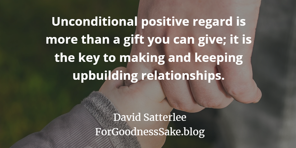Quote - Unconditional positive regard is more than a gift you can give.png