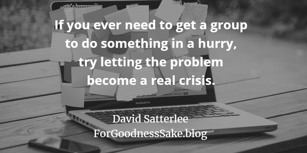 Quote - If you ever need to get a group to do something in a hurry try letting the problem become a real crisis.png