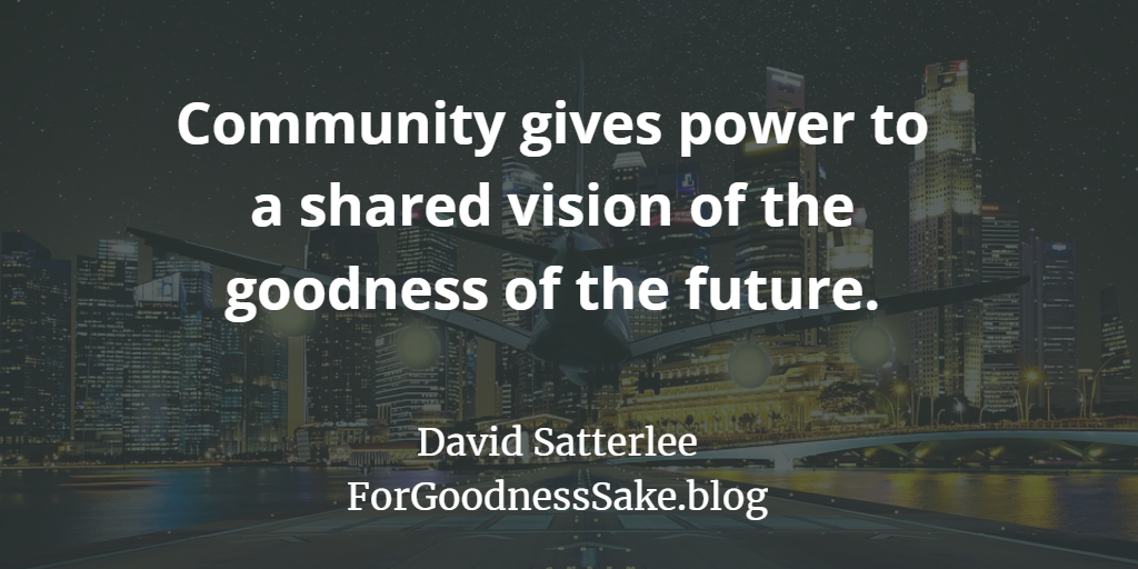 Quote - Community gives power to a shared vision of the goodness of the future.png