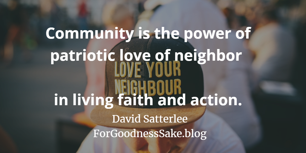 Quote - Community is the power of patriotic love of neighbor in living faith and action.png