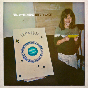 Feral Conservatives - EHR012 Here's To almost lp / january 22nd 2016cd #300BUY