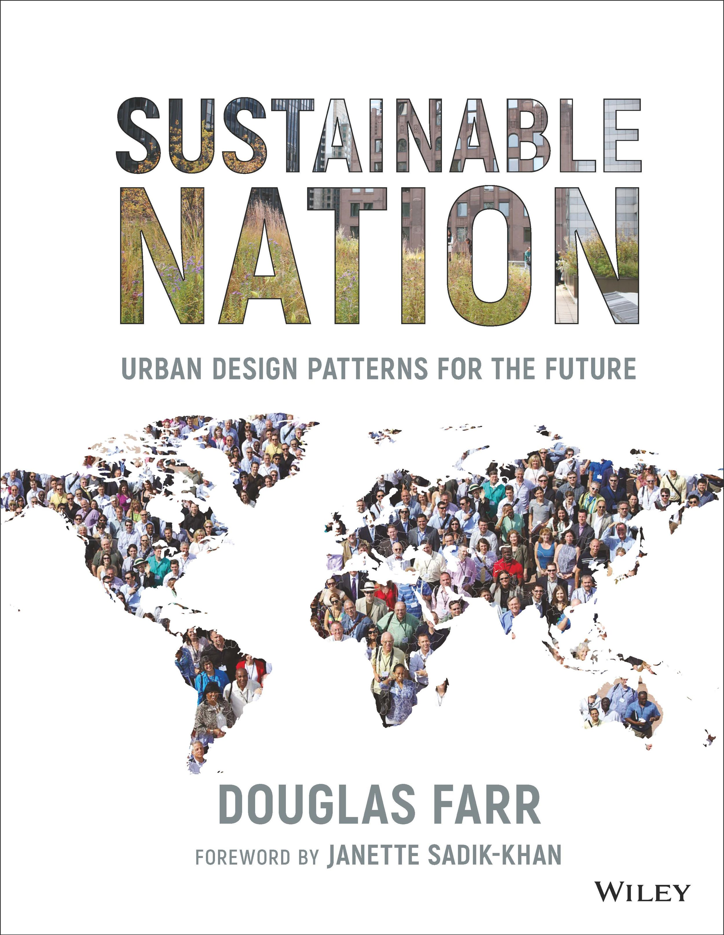 SUSTAINABLE NATION - Doug Farr's second book, Sustainable Nation: Urban Design Patterns for the Future, poses one big question: how can we make the world we want in the least possible time? The answer touches on a good many things: our brain's wiring, civilization's long arc of progress, the unique and urgent challenges we face today, how long change normally takes, and ways to speed it up. The storytelling blends prose, graphics, and imagery. Not surprisingly, it is all framed by time: dozens of timelines track society's progress against 25-year generations, four day-in-the-life vignettes introduce us to 'local actors' two generations into the future, and urban design patterns of community design and culture for passionate followers to enact over time. For individuals who are passionate about making the world we want, this book is for you!Learn more about Sustainable Nation here. Purchase the book here.