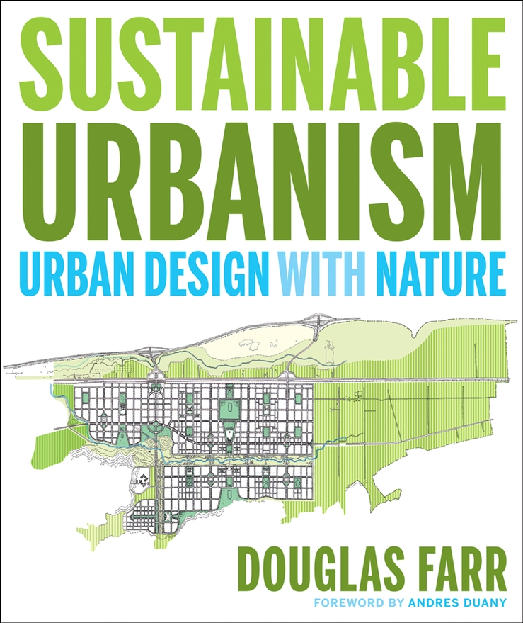 "SUSTAINABLE URBANISM - Written by Doug Farr, the chair of the LEED for Neighborhood Development (LEED-ND) initiative, Sustainable Urbanism is both an urgent call to action and a comprehensive introduction to ""sustainable urbanism"" –the emerging and growing design reform movement that combines the creation and enhancement of walkable and diverse places with high-performance infrastructure and buildings. Purchase Sustainable Urbanism here."