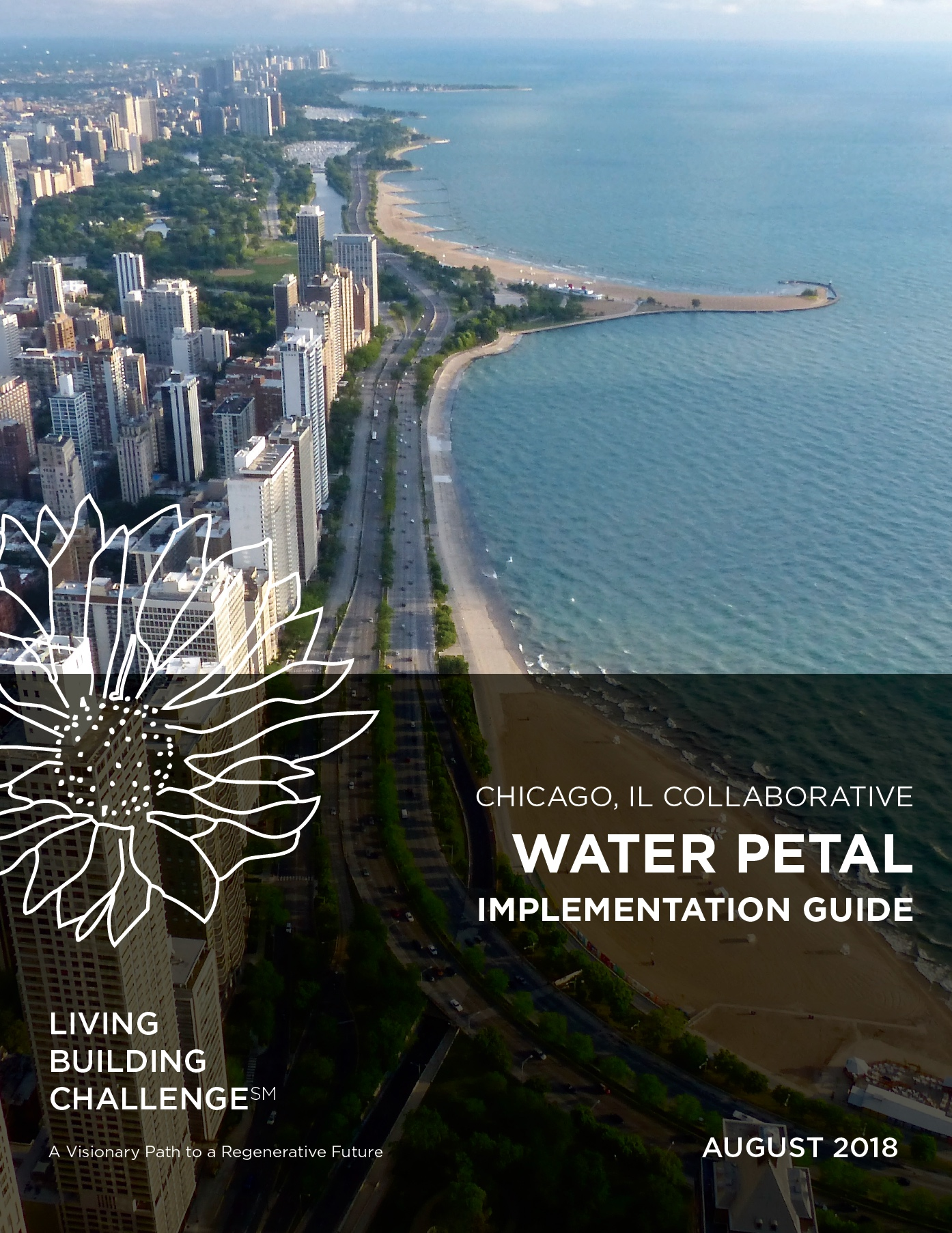 Living Building Challenge Chicago Collaborative Water Implementation Petal Guide - A Resource Guide for Chicago-area project teams considering a pursuit of the Water Petal through the Living Building Challenge. The Implementation Guide discusses local resources, challenges, and opportunities on the way toward achieving Net Positive Water.