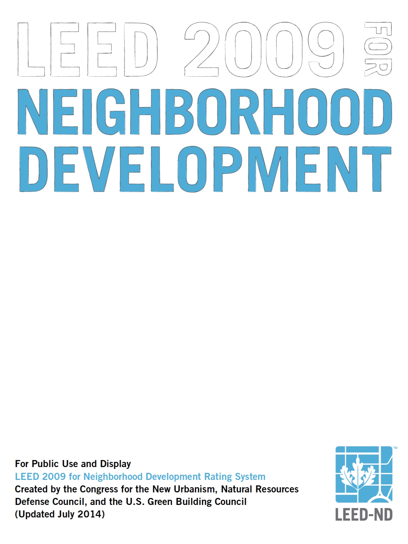 LEED 2009 for Neighborhood Development Rating System - The U.S. Green Building Council (USGBC), the Congress for the New Urbanism (CNU), and the Natural Resources Defense Council (NRDC)—organizations that represent leading design professionals, progressive builders and developers, and the environmental community—have come together to develop a rating system for neighborhood planning and development based on the combined principles of smart growth, New Urbanism, and green infrastructure and building. The goal of this partnership is to establish a national leadership standard for assessing and rewarding environmentally superior green neighborhood development practices within the framework of the LEED® Green Building Rating System™.