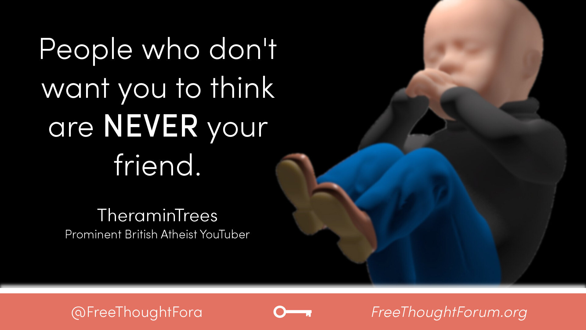 People who don't want you to think are NEVER your friend.