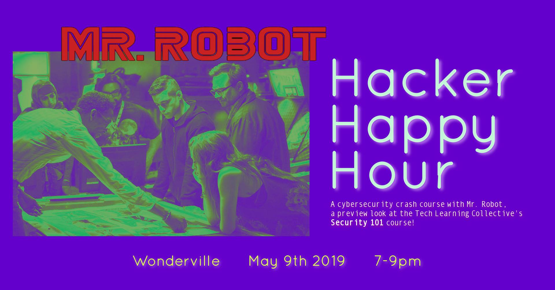 Mr. Robot Hacker Happy Hour - A Cybersecurity crash course with Mr. Robot, a preview look at the Tech Learning Collective's Security 101 Course!