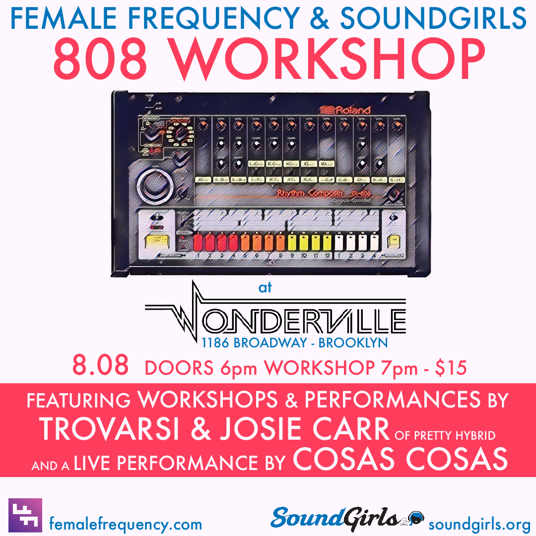 Tickets:  https://withfriends.co/Event/2161760/Female_Frequency_and_Soundgirls_808_Workshop
