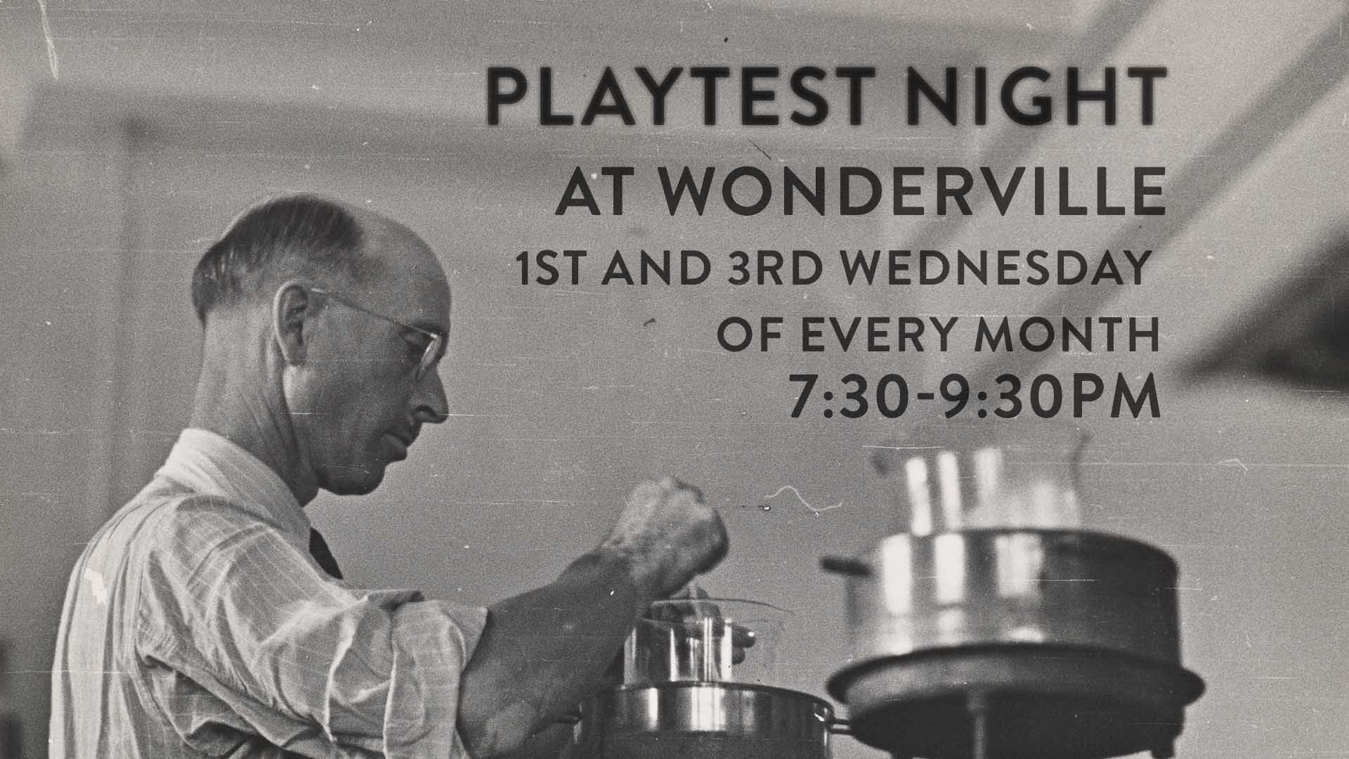 Playtest night is held on the 1st and 3rd Wednesday of every month at 7:30 at Wonderville  RSVP:  https://withfriends.co/Event/2258051/Playtest_Night