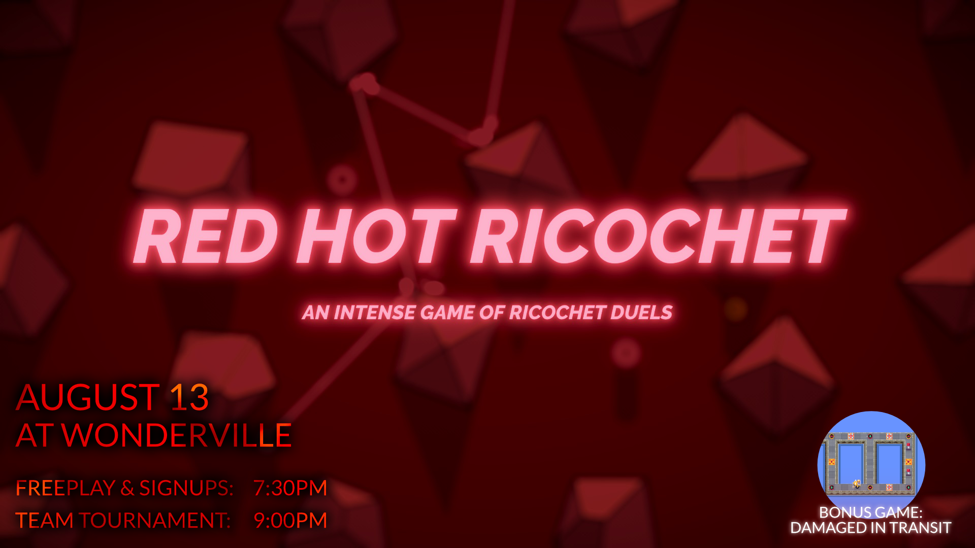 RSVP:  https://withfriends.co/Event/2348492/Red_Hot_Ricochet_Tournament