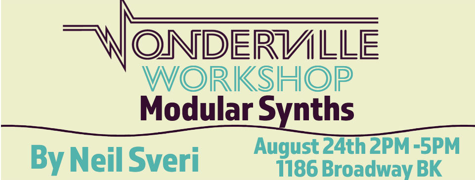 Tickets:  https://withfriends.co/event/2244004/wonderville_workshop_modular_synths_by_neil_sveri