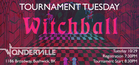RSVP:  https://withfriends.co/event/2647151/tournament_tuesday_witchball