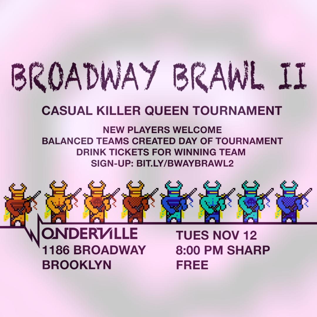 RSVP:  https://withfriends.co/event/3016311/killer_queen_broadway_brawl_ii