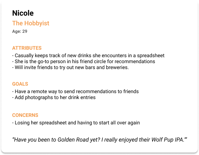 Another persona I created for the project. Nicole, the hobbyist is much more knowledgeable on beers than Matt.