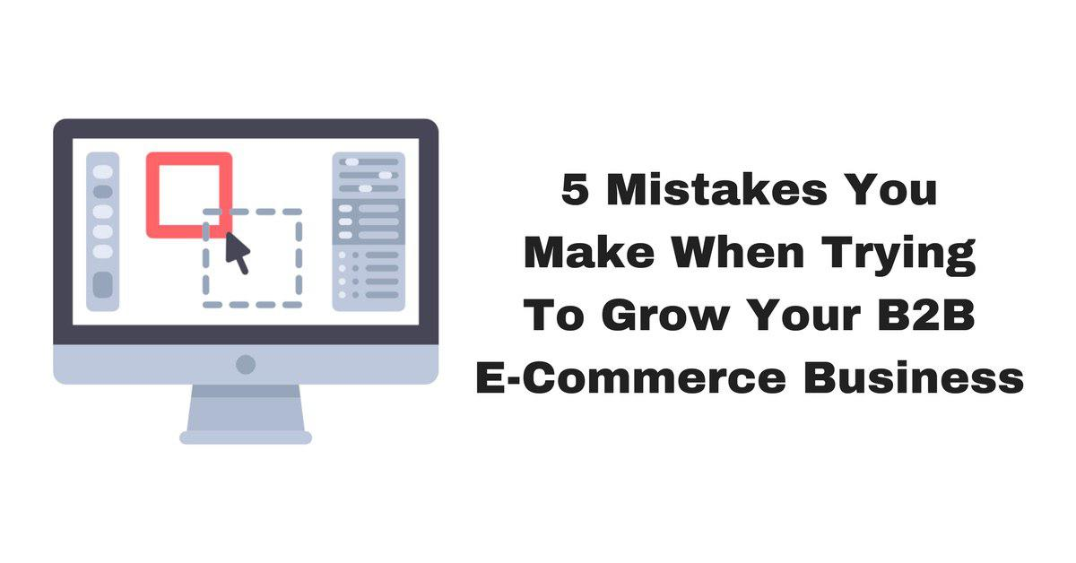 Dropee-5-Mistakes-You-Make-When-Trying-To-Grow-Your-B2B-E-Commerce-Business-1.jpg