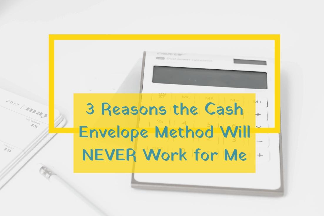 3+Reasons+the+Cash+Envelope+Method+Will+NEVER+Work+for+Me.jpg