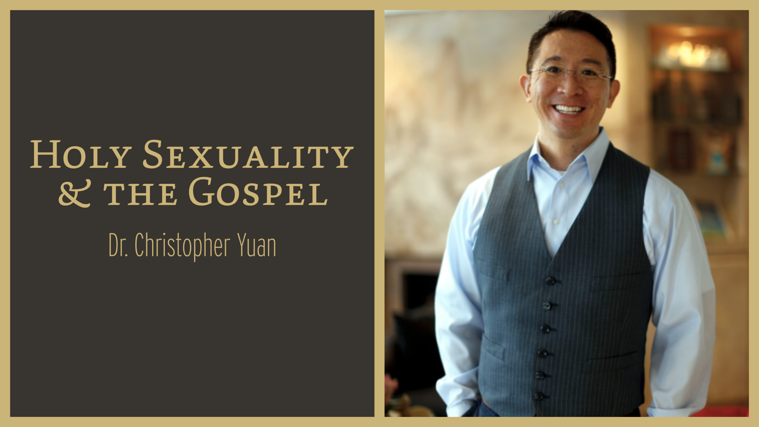 Holy Sexuality & the Gospel - Dr. Christopher Yuan