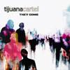 Tijuana Cartel - They Come
