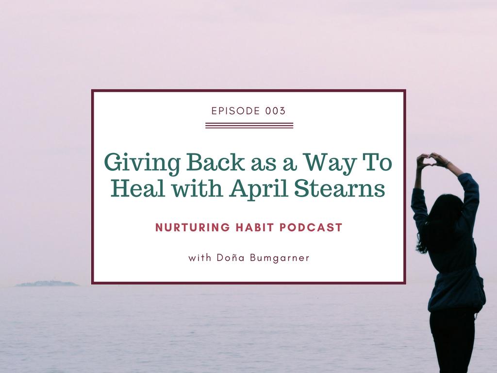 The Nurturing Habit Podcast with Dona Bumgarner and guest April Stearns :: www.nurturinghabit.com/episode3