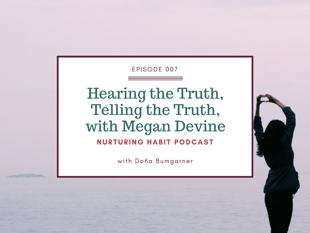 Megan Devine and I discuss how our culture around grief is broken and it is only truth (the telling of it, the ability to hear it) that will fix it. www.nurturinghabit.com