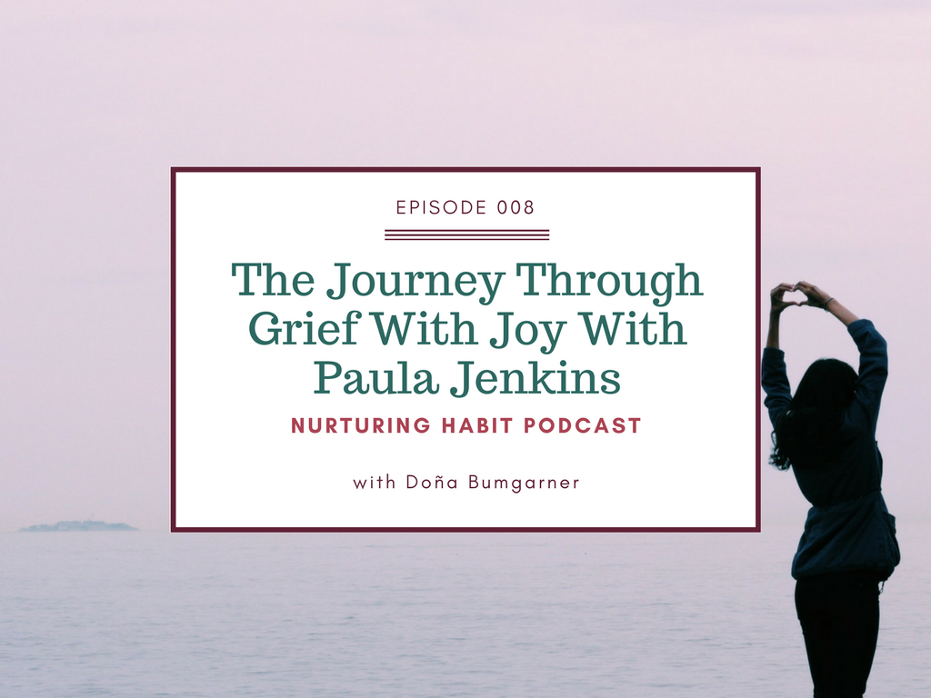 The Journey Through Grief With Joy With Paula Jenkins (Nurturing Habit Episode 8)