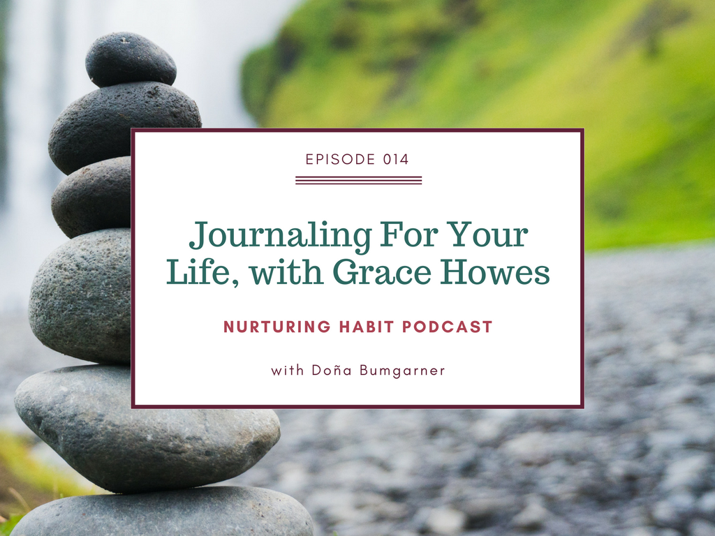 Doña Bumgarner and Grace Howes talk on the Nurturing Habit podcast about art journaling as self-care, and how this process can help you achieve your goals, understand yourself better, and increase your creativity. #podcast #artjournaling #journaling #selfcare