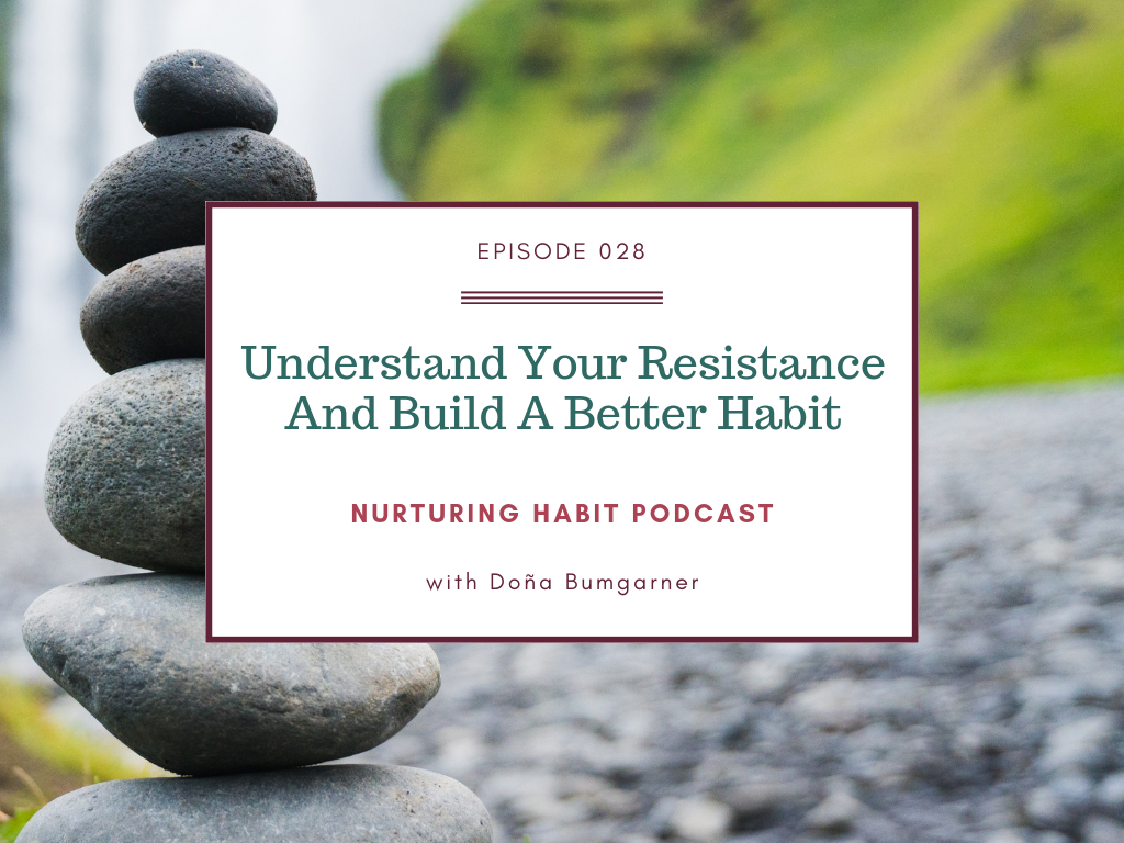 Understand your Resistance and Build a Better Habit, Nurturing Habit Podcast episode 28