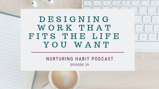 Designing entrepreneur work that fits your life - Nurturing Habit Podcast