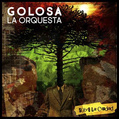 Golosa La Orquesta - Sobre La Cuidad