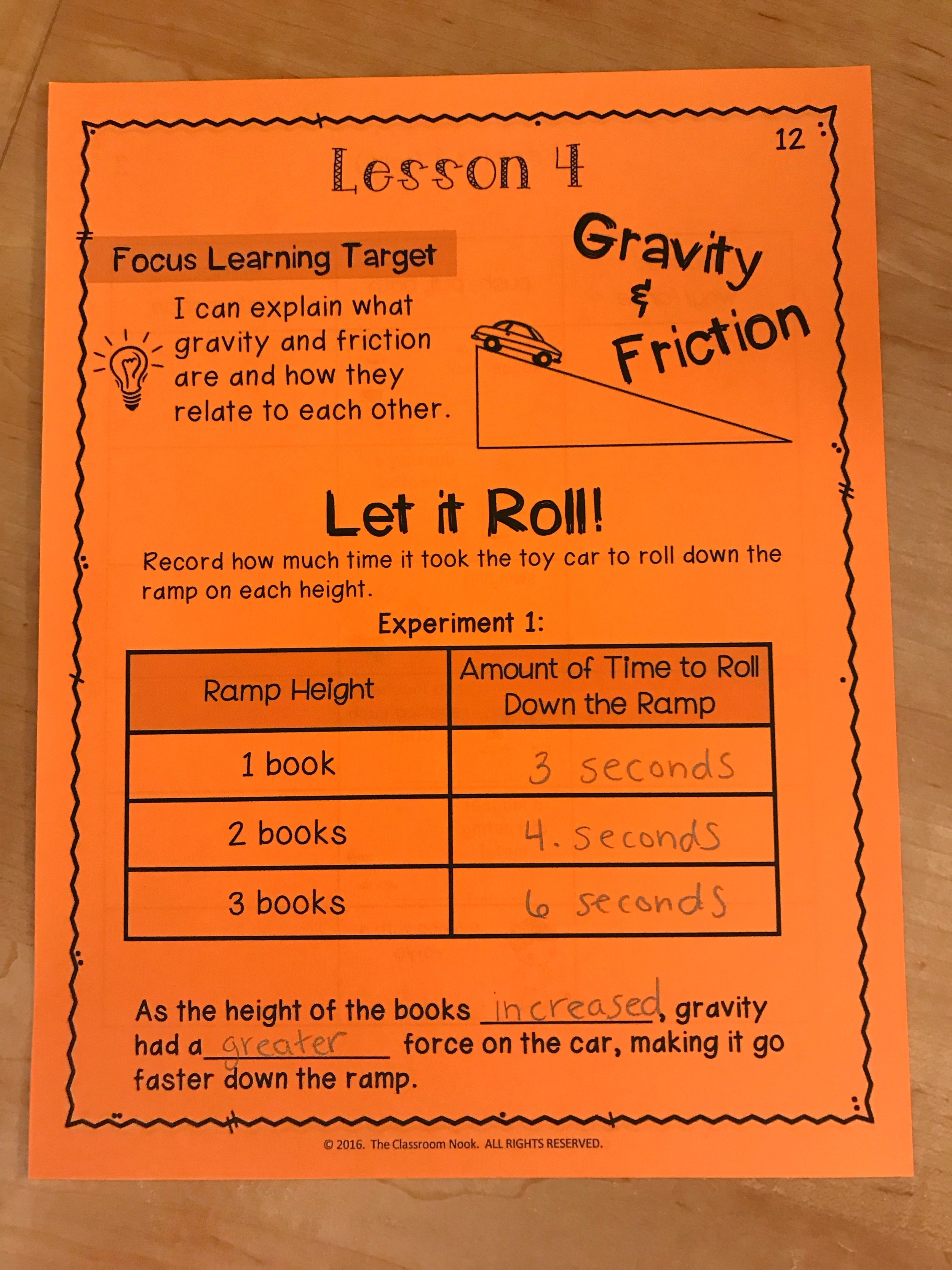 Students can test how changing the height of the ramp causes the toy car to go faster by timing how long it takes the car to get down the ramp. This illustrates that the pulling force of gravity grows stronger as the ramp gets steeper.