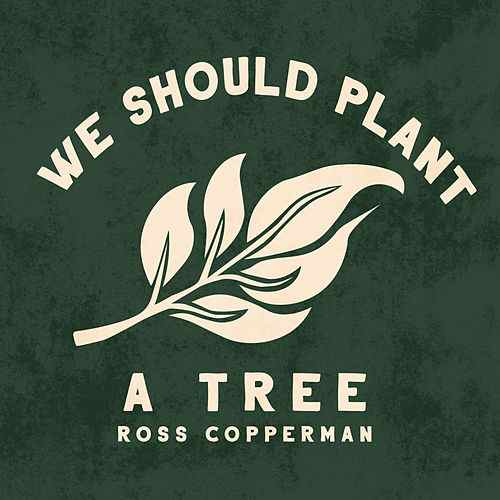 Ross Copperman - We Should Plant a Tree   Daniel Bacigalupi   Milk Money Records