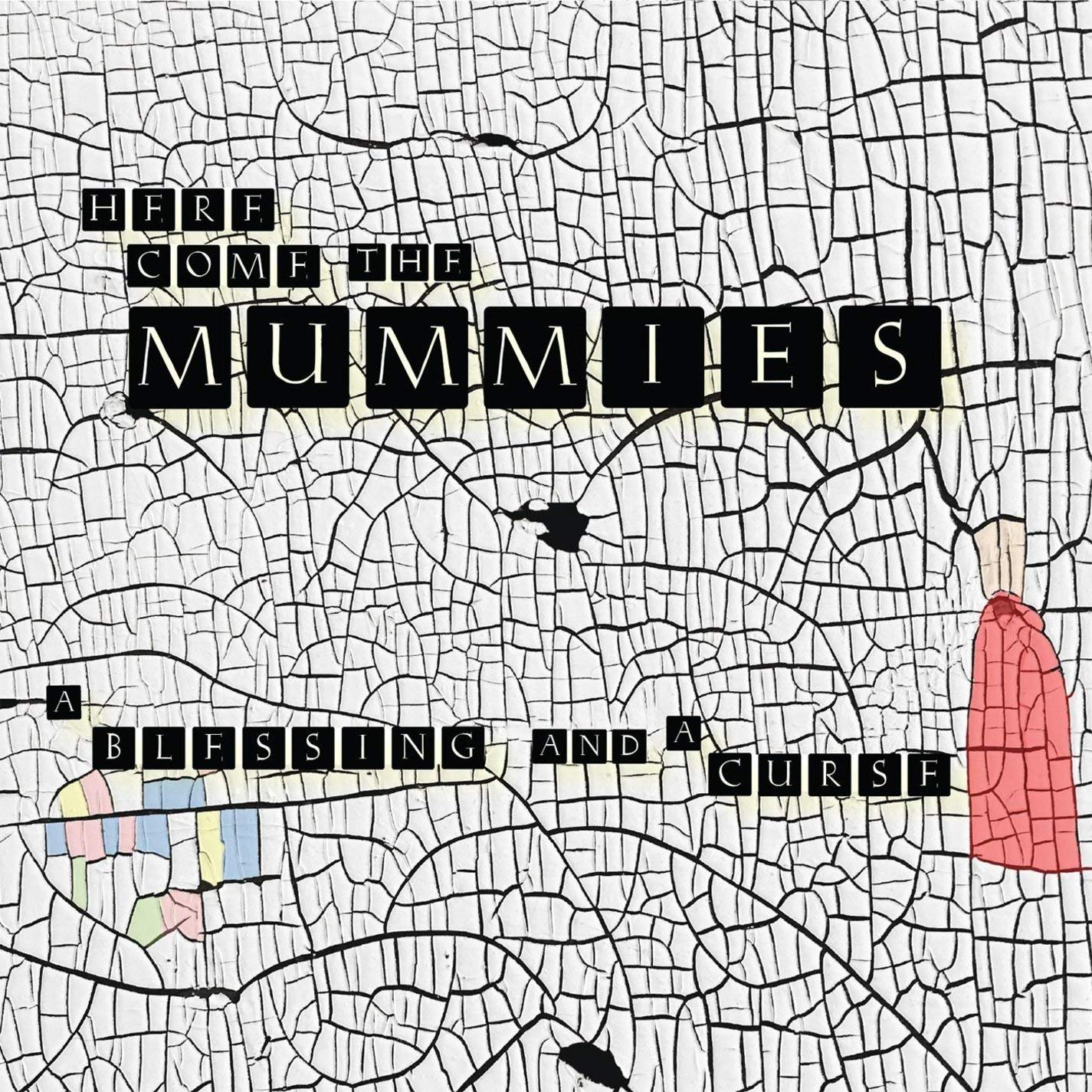 Here Come The Mummies - A Blessing And A Curse.jpg
