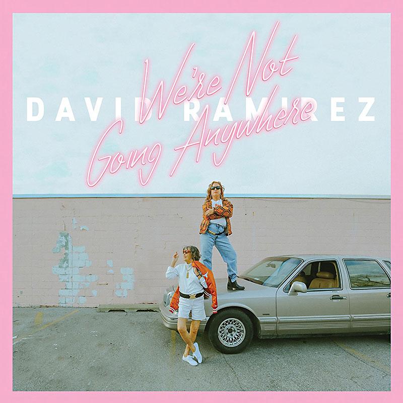 "David Ramirez ""We're Not Going Anywhere"".jpg"