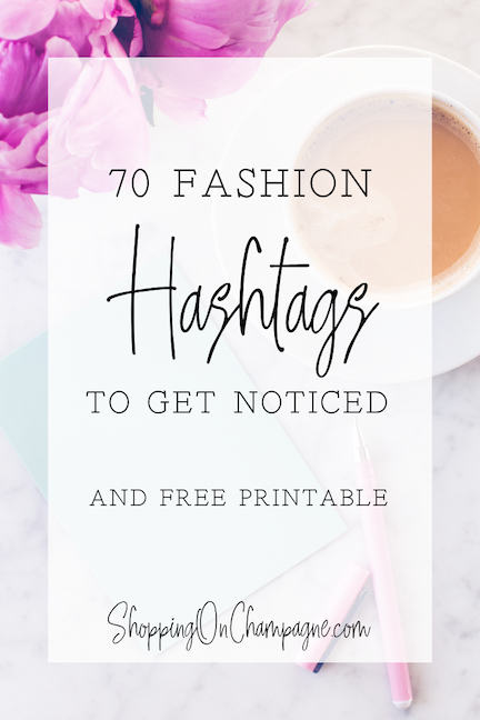 70 Fashion Hashtags for Instagram to Get Noticed + Free Printable!