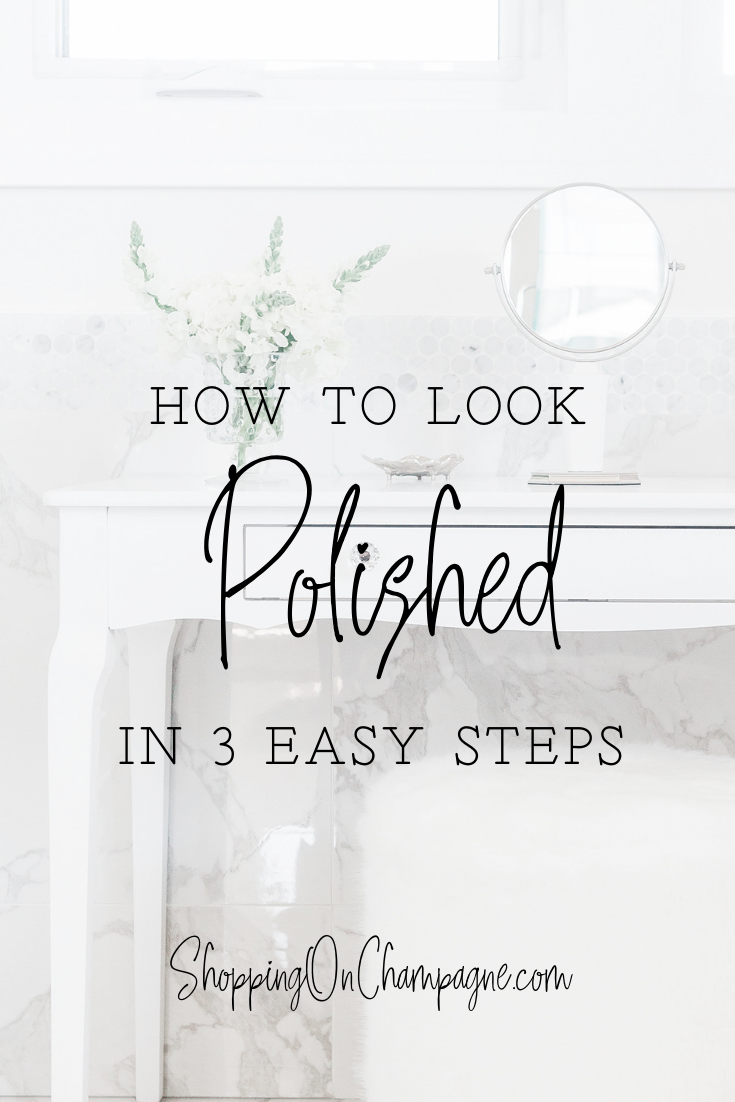 How to Look Polished, Professional, and Classy in 3 Easy Steps!
