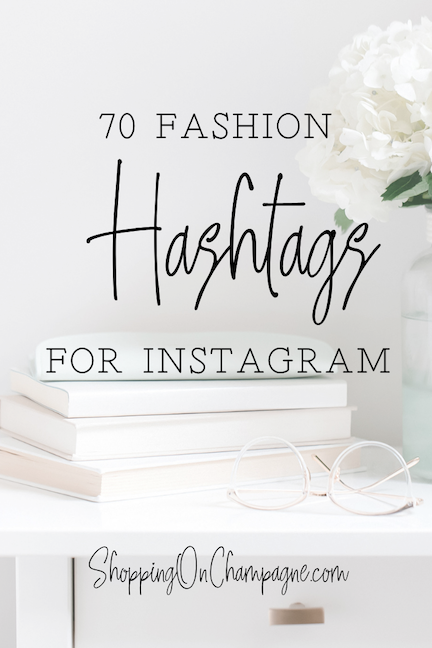 70 Fashion Hashtags for Instagram and Bloggers