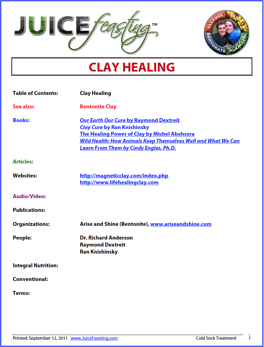 "Clay Healing - by David Rainoshek, M.A.Clay has been used by all mammals, especially humans, for tens of thousands of years. All mammals eat clay. This is an extensive file on the subject, which will lead you to more fascinating study and healthful practice.The use of volcanic ashes internally is almost older than civilization itself. Primitive tribes of various continents have used various types of clay for conditions of toxicity. Dr. Weston A. Price in his book, ""Nutrition and Physical Degeneration:, pages 266-267, stated that in studying diets of certain tribes he examined their knapsacks. Among those examined in the high Andes, among those in Central Africa and among the Aborigines of Australia he reported that some contained balls of clay, a little of which was dissolved in water. Into the clay were dipped morsels of food. The explanation was that this was to prevent ""sick stomach"". These people were reported to use the clays for combating dysentery and food infections. In South America he found that the Quetchus Indians, believed to be descendants of the once powerful Incas, were largely vegetarians and he stated, ""Immediately before eating, their potatoes are dipped into an aqueous suspension of clay, a procedure which is said to prevent 'souring in the stomach'."" Yet, only comparatively recently has the white man apparently begun to use clays"