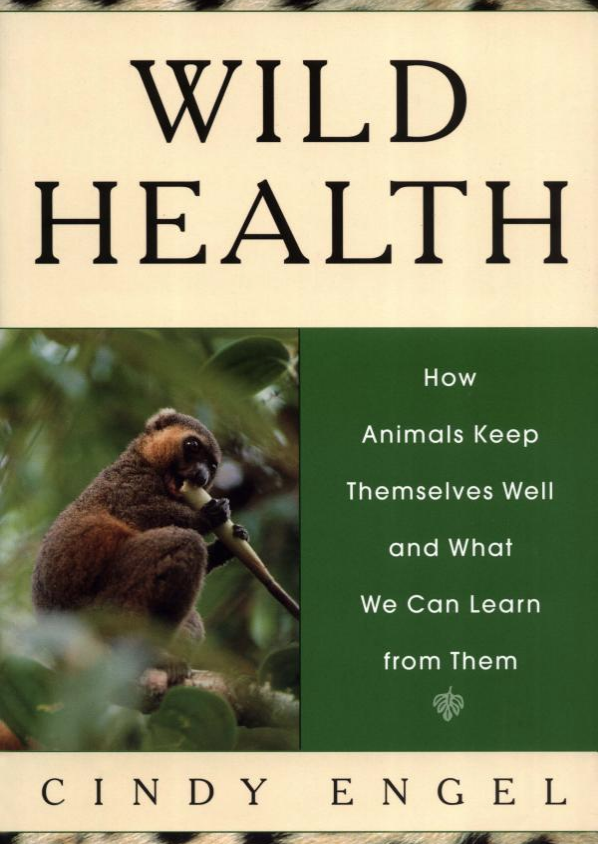 "Wild Health: How Animals Keep Themselves Well and What We Can Learn From Them - By Cindy Engles, Ph.D.This is the first book on a fascinating new field in biology — zoopharmacognosy, or animal self-medication — and its lessons for humans. When Rachel Carson published SILENT SPRING, few people knew the meaning of the word ""ecology."" Even fewer people today probably know the meaning of ""zoopharmacognosy."" But that is about to change. In WILD HEALTH, Cindy Engel explores the extraordinary range of ways animals keep themselves healthy, carefully separating scientifically verifiable fact from folklore, hard data from daydreams. As with holistic medicine for humans, there turns out to be more fact in folklore than was previously thought.How do animals keep themselves healthy? They eat plants that have medicinal properties. They select the right foods for a nutritionally balanced diet, often doing a better job of it than humans do. Animals even seek out psychoactive substances — they get drunk on fermented fruit, hallucinate on mushrooms, become euphoric with opium poppies. They also manipulate their own reproduction with plant chemistry, using some plants as aphrodisiacs and others to enhance fertility. WILD HEALTH includes scores of remarkable examples of the ways animals medicate themselves.+ Desert tortoises will travel miles to mine and eat the calcium needed to keep their shells strong.+ Monkeys, bears, coatis, and other animals rub citrus oils and pungent resins into their coats as insecticides and antiseptics against insect bites.+ Chimpanzees swallow hairy leaves folded in a certain way to purge their digestive tracts of parasites.+ Birds line their nests with plants that protect their chicks from blood-draining mites and lice.In other words, animals try to keep themselves healthy in many of the same ways humans do; in fact, much of early human medicine, including many practices being revived today as ""alternative medicine,"" arose through observations of animals. And, as WILD HEALTH, animals still have a lot to teach us. We could use a little more wild health ourselves."