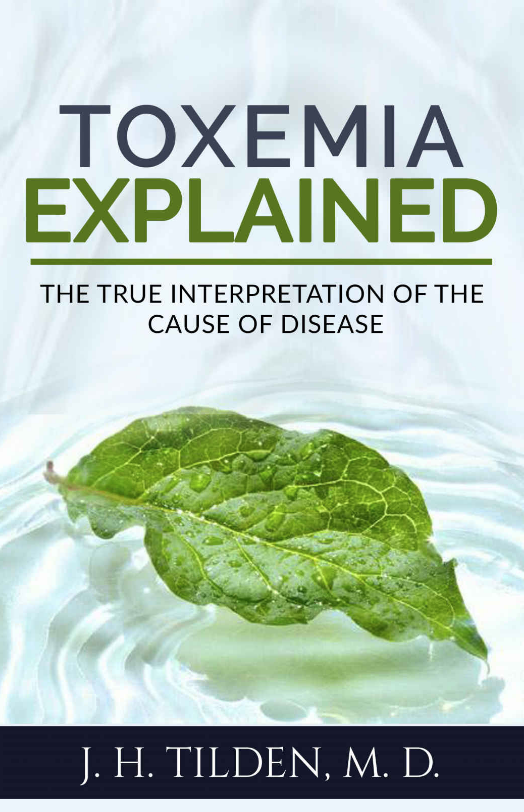 toxemia explained - by John TildenJohn Tilden: WHAT more can be asked by any doctor or layman than a philosophy of the cause of disease that gives a perfect understanding of all the so-called diseases?To know cause supplies even the layman with a dependable knowledge of how to avoid building disease, and how to cure. When people know how to avoid disease they know an immunization that immunizes rationally.Dependable knowledge of what disease really is and its cause is man's salvation; and when it can be had with no more effort than that required to read carefully and understandingly Toxemia Explained, there is little excuse for anyone, lay or professional, to live in ignorance of it.Knowledge is power. Knowledge of how to have health gives greatest power.Few people know anything about the cause of disease. To them this book is dedicated and the freedom from medical superstition it will bring them.