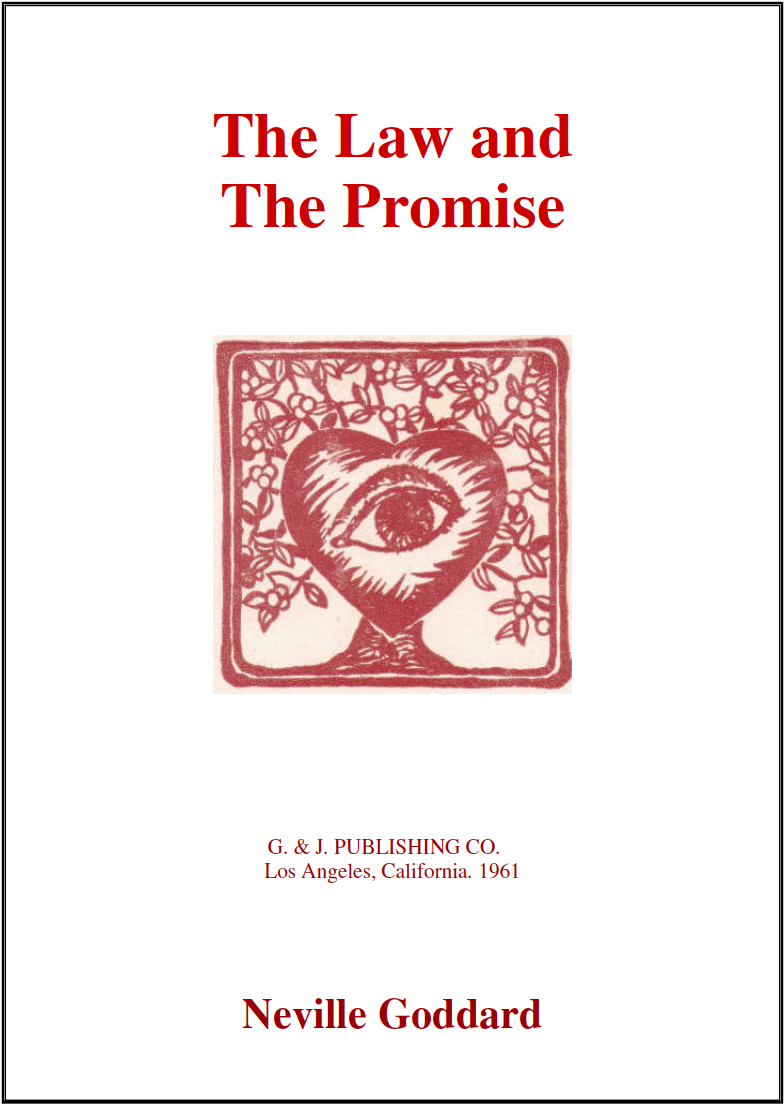 "the law and the promise - by Neville GoddardBy the time he published The Law and the Promise in 1961, Neville was well-established as a leading metaphysical teacher and lecturer, and had a substantial following of students who recognised his gift for revealing fundamental metaphysical principles. Neville's appreciative audience provides the material for much of this book: its first fourteen chapters present case studies that illustrate how Neville's students applied his teachings. These case studies present inspiring examples of how people used Neville's principles to heal illness, manifest abundance, and render a wealth of seeming ""miracles"" in their lives."