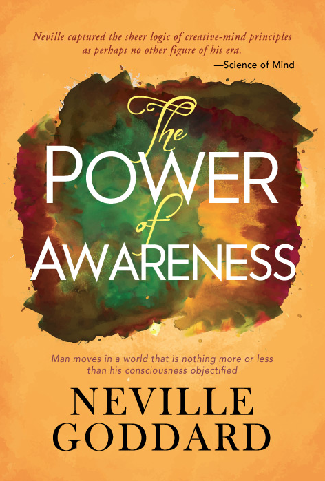 "the power of awareness - by Neville GoddardWith the words, ""Do not try to change people; they are only messengers telling you who you are. Revalue yourself and they will confirm the change,"" Goddard invites us to resist the temptation toward judgment and to look at ourselves for the change we want to see in the world an in others. ""God's promise is unconditional; God's law is conditional, and comes in its own good time. If you do not experience it in this life,"" he said, ""You pass through a door, that's all that death is, and you are restored to life instantly in a world like this, and you go on there with the same problems you had here with no loss of identity."""